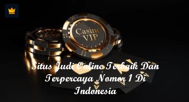 Situs Judi Online Terbaik Dan Terpercaya Nomor 1 Di Indonesia